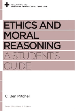 Book Ethics and Moral Reasoning: A Student's Guide by C. Ben Mitchell