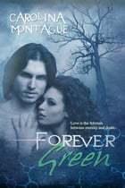 Forever Green by Carolina  Montague