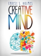 Creative Mind - The Complete Edition by Ernest S. Holmes