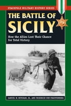 The Battle of Sicily: How the Allies Lost Their Chance for Total Victory by Samuel W. Mitcham Jr.