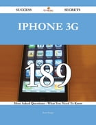 IPhone 3G 189 Success Secrets - 189 Most Asked Questions On IPhone 3G - What You Need To Know
