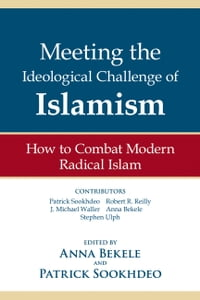 Meeting the Ideological Challenge of Islamism: How to Combat Modern Radical Islam