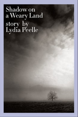 Book Shadow on a Weary Land by Lydia Peelle