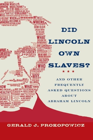 Did Lincoln Own Slaves? And Other Frequently Asked Questions About Abraham Lincoln