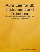 Aura Lee for Bb Instrument and Trombone - Pure Duet Sheet Music By Lars Christian Lundholm by Lars Christian Lundholm