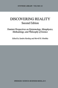 Discovering Reality: Feminist Perspectives on Epistemology, Metaphysics, Methodology, and…