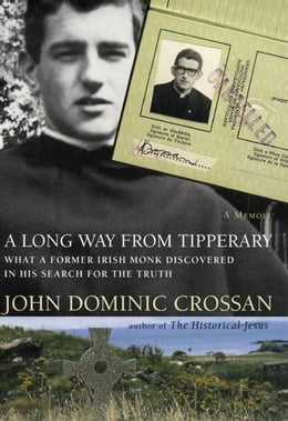 Book A Long Way from Tipperary: What a Former Monk Discovered in His Search for the Truth by John Dominic Crossan