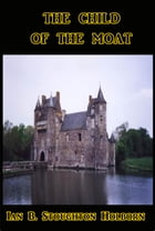 The Child of the Moat by Ian B. Stoughton Holborn