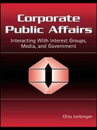 Corporate Public Affairs: Interacting With Interest Groups, Media, and Government by Otto Lerbinger