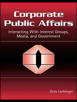 Book Corporate Public Affairs: Interacting With Interest Groups, Media, and Government by Otto Lerbinger