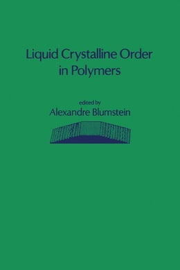 Book Liquid Crystalline Order in Polymers by Blumstein, Alexandre