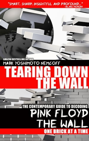 Tearing Down The Wall The Contemporary Guide to Decoding Pink Floyd - The Wall One Brick at a Time