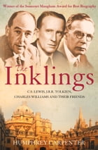 The Inklings: C. S. Lewis, J. R. R. Tolkien and Their Friends by Humphrey Carpenter