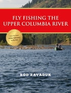 Fly Fishing the Upper Columbia River by Rod Zavaduk