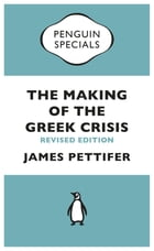 The Making of the Greek Crisis (Penguin Specials): New Revised Edition: 2015 by James Pettifer