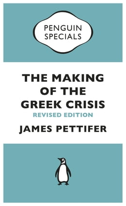 Book The Making of the Greek Crisis (Penguin Specials): New Revised Edition: 2015 by James Pettifer