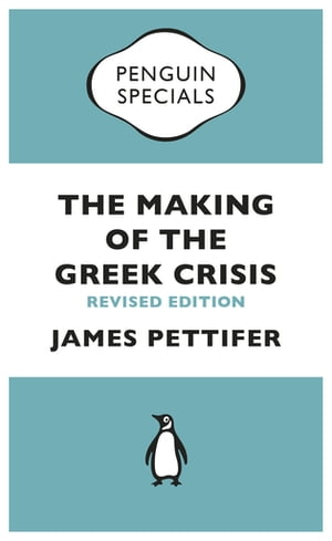 The Making of the Greek Crisis (Penguin Specials) New Revised Edition: 2015