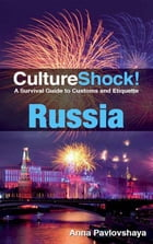 CultureShock! Russia: A Survival Guide to Customs and Etiquette by Anna Pavlovskaya