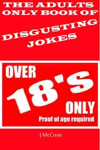 The Adult's Only Book Of DISGUSTING JOKES by John McCoist