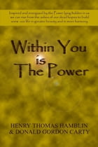 Within You Is the Power: Inspired and Energized by the Power Lying Hidden in Us, We can Ride from the Ashes of Our Dead Hopes to Build a New Life in G by Henry Thomas Hamblin