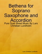 Bethena for Soprano Saxophone and Accordion - Pure Duet Sheet Music By Lars Christian Lundholm by Lars Christian Lundholm