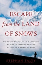 Escape from the Land of Snows: The Young Dalai Lama's Harrowing Flight to Freedom and the Making of…