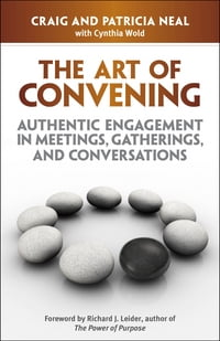 The Art of Convening: Authentic Engagement in Meetings, Gatherings, and Conversations