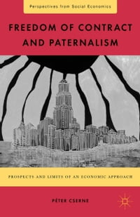 Freedom of Contract and Paternalism: Prospects and Limits of an Economic Approach