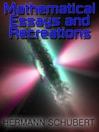 Mathematical Essays and Recreations - From The Egyptians, Babylonians, and Greeks to Modern Day by Hermann Schubert