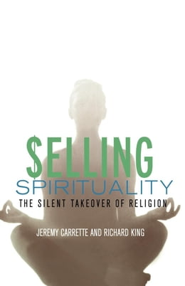 Book Selling Spirituality by Carrette, Jeremy