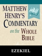 Matthew Henry's Commentary on the Whole Bible-Book of Ezekiel by Matthew Henry