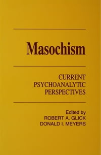 Masochism: Current Psychoanalytic Perspectives