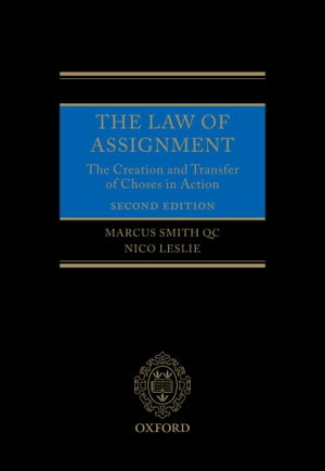 The Law of Assignment The Creation and Transfer of Choses in Action
