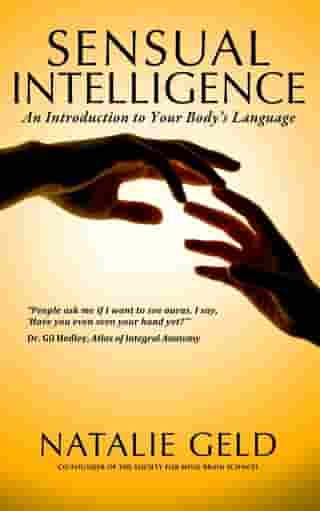 Sensual Intelligence: An Introduction To Your Body's Language by Natalie Geld