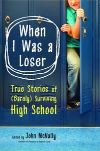 When I Was a Loser: True Stories of (Barely) Surviving High School