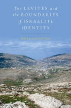 The Levites and the Boundaries of Israelite Identity by Mark Leuchter