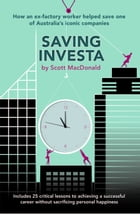 Saving Investa: How An Ex-Factory Worker Helped Save One Of Australia's Iconic Companies by Scott MacDonald