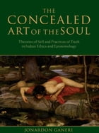 The Concealed Art of the Soul: Theories of Self and Practices of Truth in Indian Ethics and…