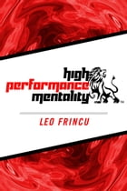 High Performance Mentality by Leo Frincu