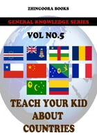Teach Your Kids About Countries-vol 5 by Zhingoora Books