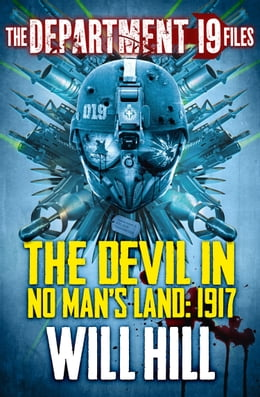 Book The Department 19 Files: The Devil in No Man's Land: 1917 (Department 19) by Will Hill
