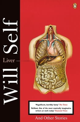 Book Liver: A Fictional Organ with a Surface Anatomy of Four Lobes by Will Self