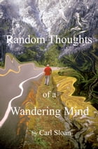 Random Thoughts of a Wandering Mind: Musings From a Lifetime of Being Half Smart by Carl  Sloan