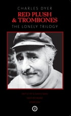Red Plush & Trombones:The Lonely Trilogy by Charles Dyer