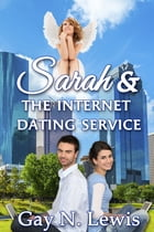 Sarah and the Internet Dating Service by Gay N. Lewis