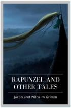 Rapunzel and Other Tales by Jacob and Wilhelm Grimm