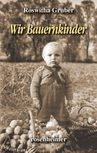 Wir Bauernkinder by Roswitha Gruber