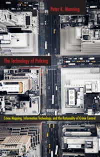 The Technology of Policing: Crime Mapping, Information Technology, and the Rationality of Crime…