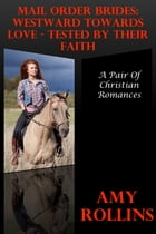 Mail Order Brides: Westward Towards Love -- Tested By Their Faith (A Pair Of Christian Romances)