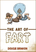 The Art of Fart: The Joy of Flatulence! by Dougie Brimson